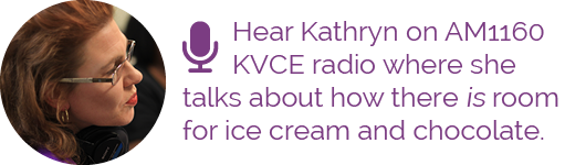 Hear Kathryn on AM1160 KVCE where she talks about how there is room for ice cream and chocolate.